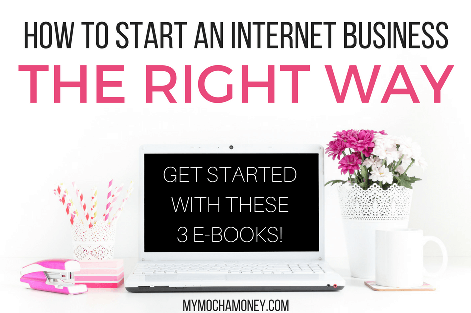 How To Start an Internet Business the Right Way: Free E-Books!