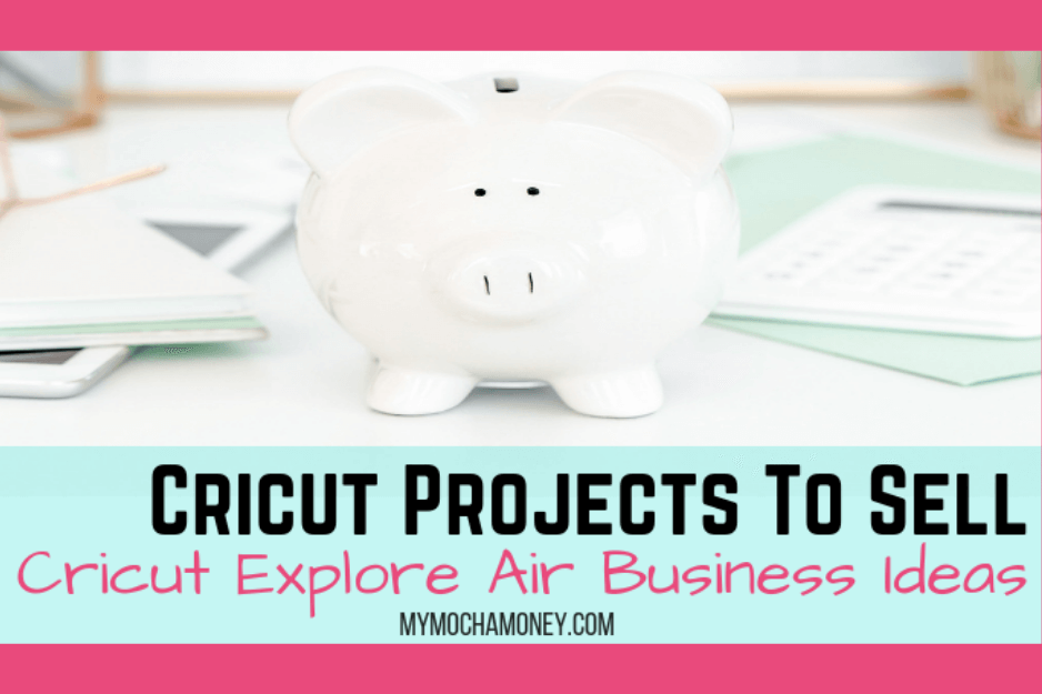 Cricut projects to sell and Cricut Explore Air business ideas