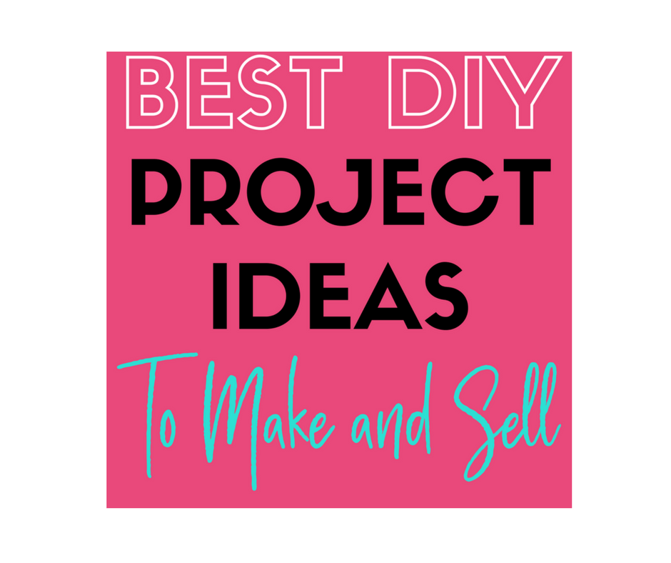 11 creative diy project ideas to make and sell great part for Things to sell from home