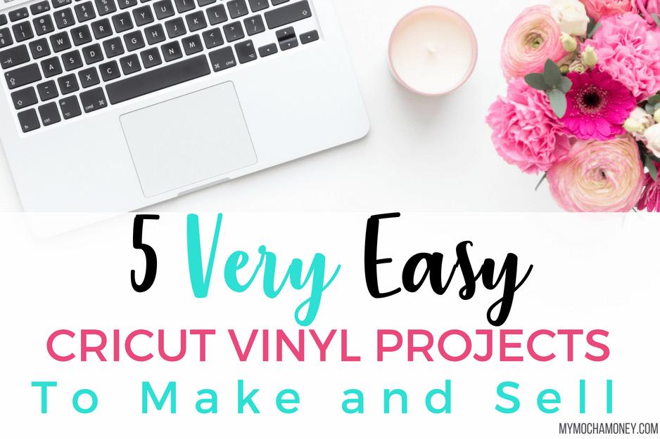 5 Very Easy Cricut Vinyl Projects to Sell - My Mocha Money
