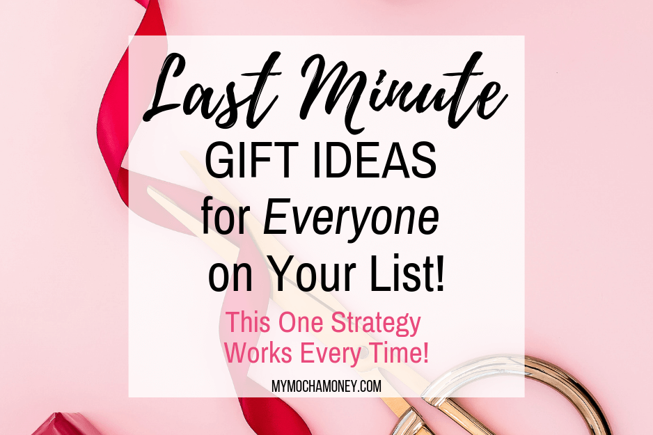 Last Minute Gift Ideas for Anyone on Your List: This One Strategy Works Every Time!